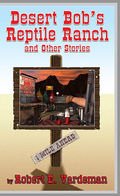 Stories from Desert Bob's Reptile Ranch, collection by Robert E Vardeman, cover: Terry Halladay